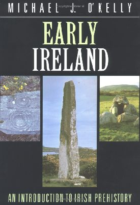 Early Ireland an Introduction to Irish Prehisory by Michael J. O'Kelly