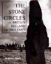 The Great Stone Circles of Britain, Ireland and Brittany by Aubrey Burl