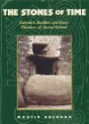 The Stones of Time - Calenders, Sundials and Stone Chambers of Ancient Ireland by Martin Brennan